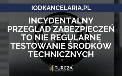 Wysoka kara UODO – incydentalny przegląd zabezpieczeń to nie regularne testowanie środków technicznych