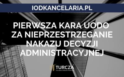 Pierwsza kara UODO za nieprzestrzeganie nakazu decyzji administracyjnej